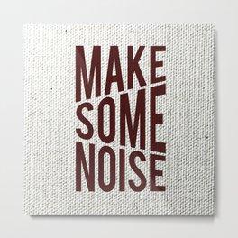 Make Some Noise Metal Print
