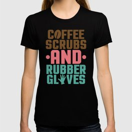 Coffee Scrubs And Rubber Gloves I Funny Nurse design Gift T-shirt