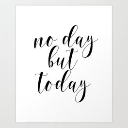 No Day But Today, Typographic Print, Motivational Art, Inspirational Quote, Wall Art Art Print