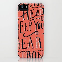 Keep Your Head Up, Keep Your Heart Strong  iPhone Case