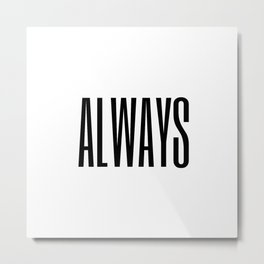 always II Metal Print