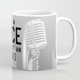 Be a Voice, Not an Echo - Speak UP!  Speak Out! Black and White Coffee Mug