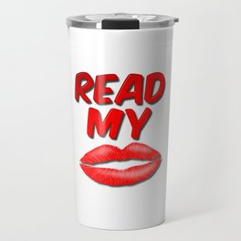 Read My Lips Travel Mug