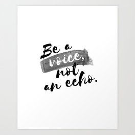 QUOTE Be A Voice Not An Echo Art Print