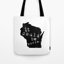 """Wisconsin: """"It Could Be Worse"""" Tote Bag"""