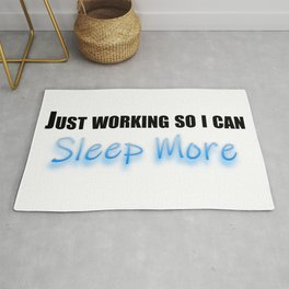 Just working so I can Sleep More Rug