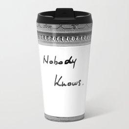 Nobody Knows Travel Mug