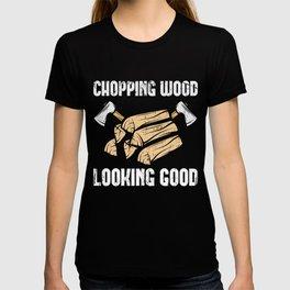 Chopping Wood Looking Good T-shirt