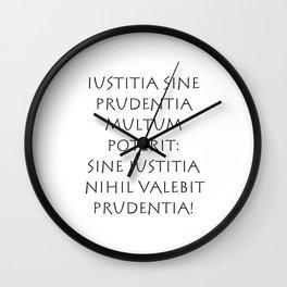 Iustitia sine prudentia multum poterit Wall Clock
