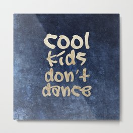 Cool kids don't dance Metal Print
