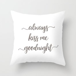 Ash Always Kiss Me Goodnight Throw Pillow