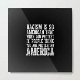 Racism Is So American Metal Print
