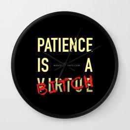 Patience Is A B!TCH Wall Clock