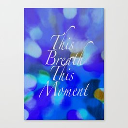 This Breath, This Moment Canvas Print