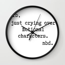Be right back, just crying over fictional characters. No big deal. | Veronica Nagorny Wall Clock
