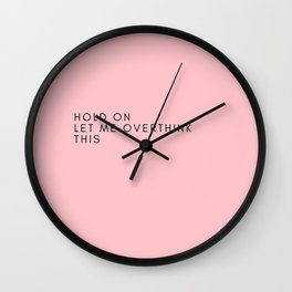 hold on let me over think this_pink Wall Clock