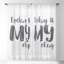 Today is MY day Sheer Curtain