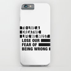 To Live a Creative Life we must Lose Our Fear of Being Wrong Slim Case iPhone 6s