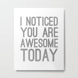 I Noticed You Are Awesome Today (black) Metal Print