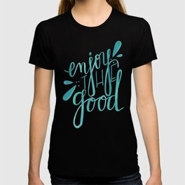 Enjoy the Good T-shirt