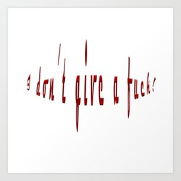 IDGaF - I don't give a fuck! Art Print