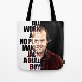 All work and no play makes Jack a dull boy Tote Bag