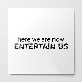 Here We Are Now Metal Print
