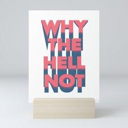 Why The Hell Not Mini Art Print