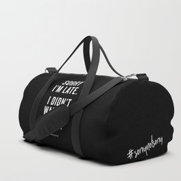 Sorry I'm Late, I Didn't Want To Come | Black Duffle Bag