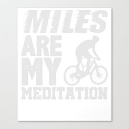 Miles Are My Meditation Biking Cycling T-Shirt Canvas Print
