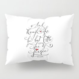 And though she be but little she is fierce (Black Text) (MK) Pillow Sham
