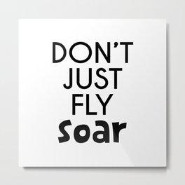 Don't Just Fly Soar Metal Print