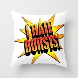 I hate bursts! Throw Pillow