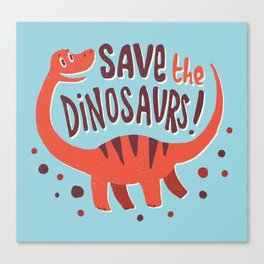 Save the Dinosaurs!  Canvas Print