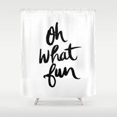 OH WHAT FUN Shower Curtain