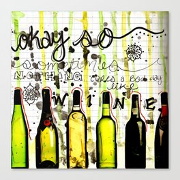 Wine Is the Cure For Everything.  Canvas Print