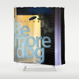 Be More Dog Shower Curtain