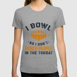 I Bowl So I Don't Punch People In The Throat T-shirt