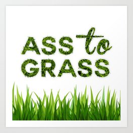 Ass to Grass Art Print