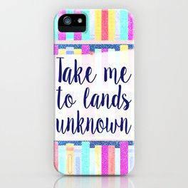 Take me to lands unknown iPhone Case