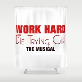 Work Hard or Die Trying Girl Shower Curtain