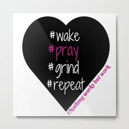Wake Pray Grind Metal Print