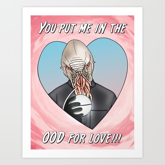 Ood - You Put Me In The OOD For Love! Art Print