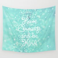 courage Wall Tapestries featuring Have Courage by Beth - Paper Angels Photography