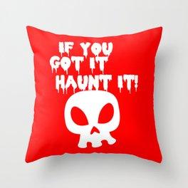 If you got it haunt it Throw Pillow