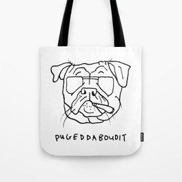 Pugeddaboudit Tote Bag