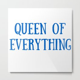 Queen of Everything with Blue Metal Print