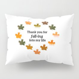 Thank you for fall-ing into my life Pillow Sham