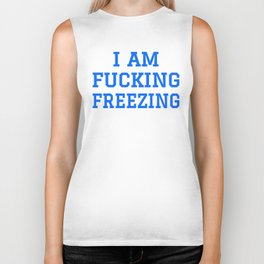 I AM FUCKING FREEZING (Blue) Biker Tank