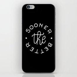 The sooner the better #2 iPhone Skin